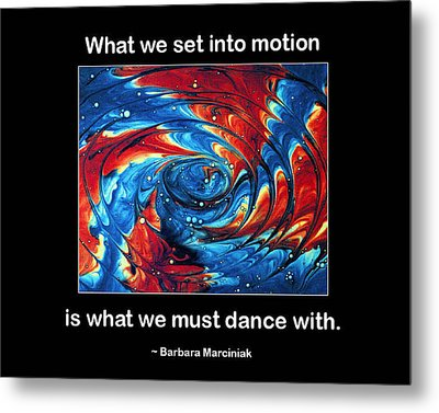 What We Set In Motion Metal Print by Mike Flynn
