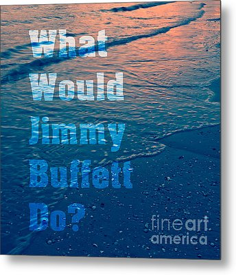 What Would Jimmy Buffet Do Square Metal Print by Edward Fielding