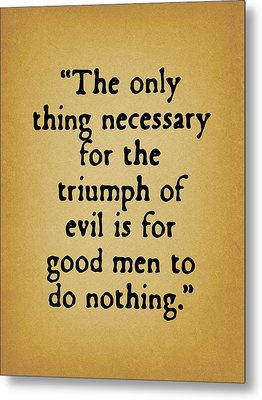 When Good Men Do Nothing Metal Print by God and Country Prints
