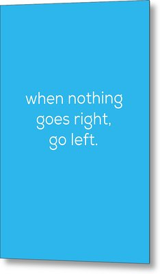 When Nothing Goes Right Metal Print by Kim Fearheiley