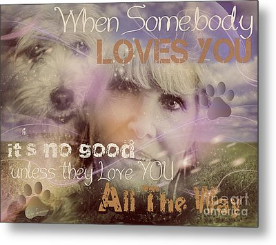 Metal Print featuring the digital art When Somebody Loves You-2 by Kathy Tarochione
