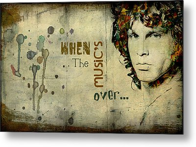 When The Music's Over... Metal Print