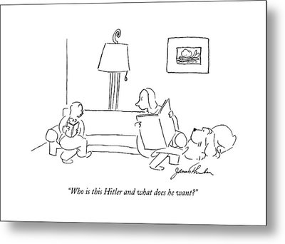 Who Is This Hitler And What Does He Want? Metal Print by James Thurber