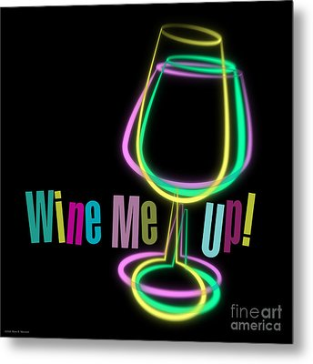 Wine Me Up  Metal Print