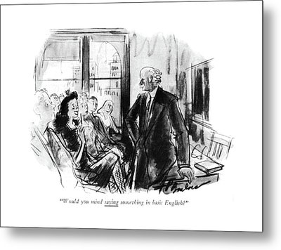 Would You Mind Saying Something In Basic English? Metal Print by Perry Barlow