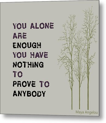 You Alone Are Enough - Maya Angelou Metal Print by Georgia Fowler