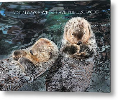 You Always Have To Have The Last Word W/title Metal Print