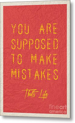 You Are Supposed To Make Mistakes Metal Print