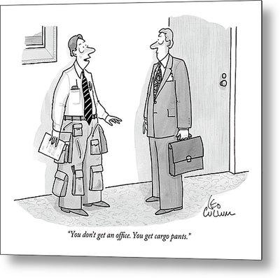 You Don't Get An Office. You Get Cargo Pants Metal Print