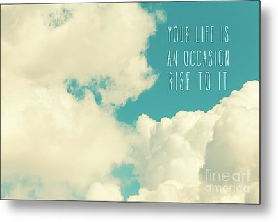 Metal Print featuring the photograph Your Life Is An Occasion by Sylvia Cook