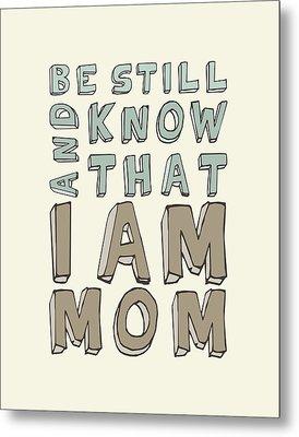 I Am Mom Metal Print by Megan Romo