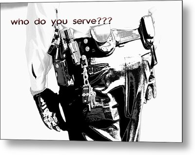 Who Do You Serve Metal Print by Sonya Anthony