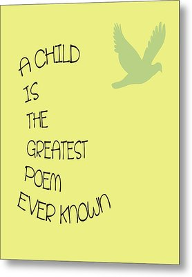 A Child Is The Greatest Poem Ever Known Metal Print
