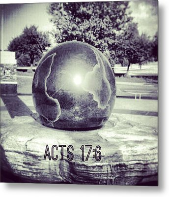 Acts 17:6 #bible #motivation Metal Print by Kel Hill