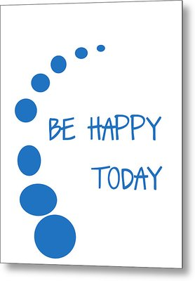 Be Happy Today In Blue Metal Print by Georgia Fowler