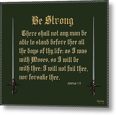 Be Strong Metal Print by Greg Long