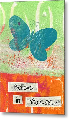 Believe In Yourself Metal Print by Linda Woods