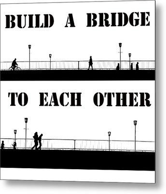 Build A Bridge To Each Other Metal Print by Steve K