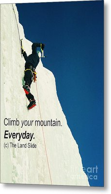 Climb Your Mountain. Everyday. Metal Print by Ronnie Glover