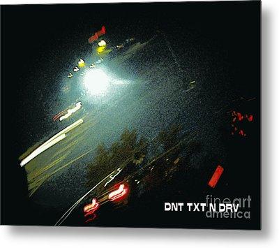 Dnt Txt N Drv Metal Print by Renee Trenholm