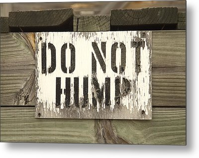 Do Not Hump Metal Print by Mike McGlothlen