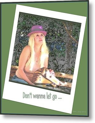 Don't Wanna Let Go ... Metal Print