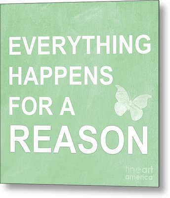 Everything For A Reason Metal Print by Linda Woods