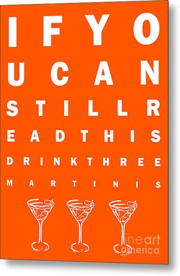 Eye Exam Chart - If You Can Read This Drink Three Martinis - Orange Metal Print by Wingsdomain Art and Photography