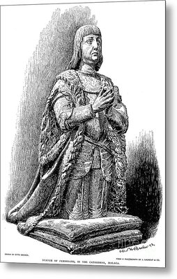 Ferdinand V Of Castile (1452-1516) Metal Print by Granger