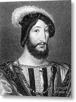 Francis I (1494-1547) Metal Print by Granger