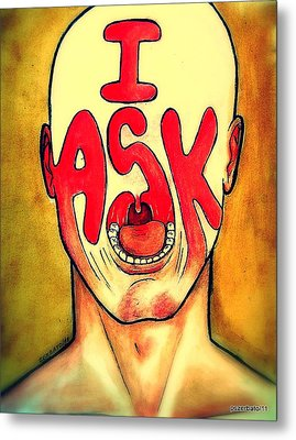 I Ask Metal Print