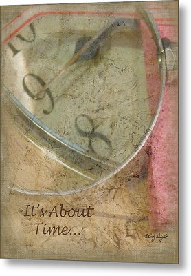 Its About Time Metal Print by Cindy Wright