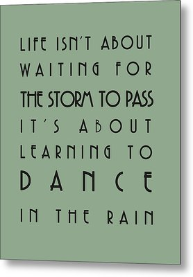 Life Isnt About Waiting For The Storm To Pass Metal Print by Georgia Fowler