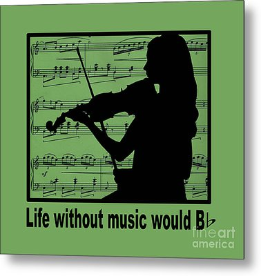 Life Without Music Would B Flat Metal Print