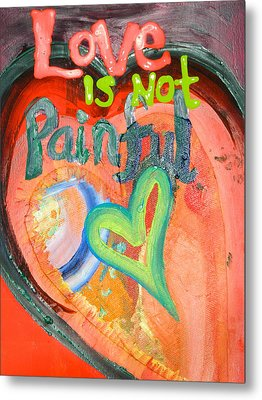Love Is Not Painful Metal Print