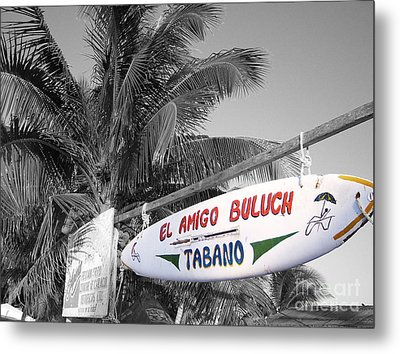 Metal Print featuring the photograph Mahahual Mexico Surfboard Sign Color Splash Black And White by Shawn O'Brien