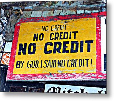 No Credit Metal Print