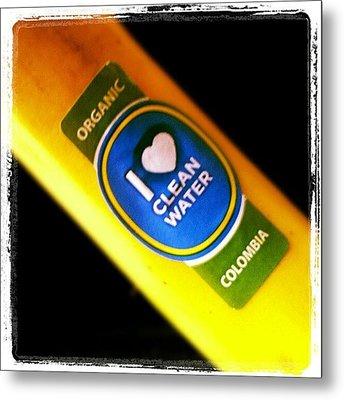 #organic #cleanwater #water #banana Metal Print