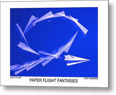 Paper Flifght Fantasies - Loop The Loop  Metal Print by Jerry Taliaferro