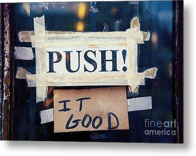 Push It Good Metal Print by Kim Fearheiley