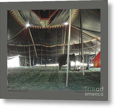 Raising The Big Top-iv Metal Print by Patricia Overmoyer