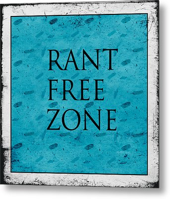 Rant Free Zone Metal Print by Bonnie Bruno