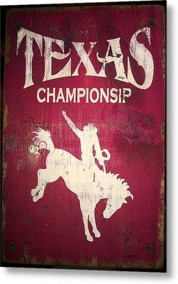 Texas Championsip Metal Print by Eena Bo