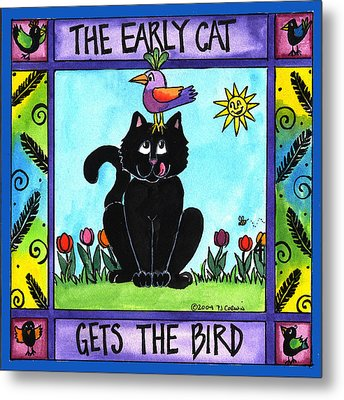 The Early Cat Gets The Bird Metal Print by Pamela  Corwin