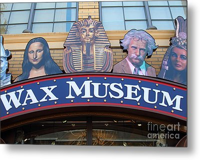 The Wax Museum At Fishermans Wharf . San Francisco California . 7d14244 Metal Print by Wingsdomain Art and Photography