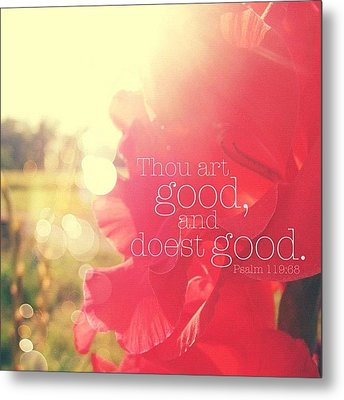 thou Art Good, And Doest Good... Metal Print by Traci Beeson
