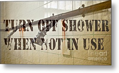 Turn Off Shower ... Metal Print by Gwyn Newcombe