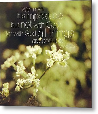 with Men It Is Impossible, But Not Metal Print by Traci Beeson
