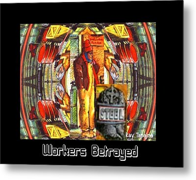 Workers Betrayed Metal Print by Ray Tapajna