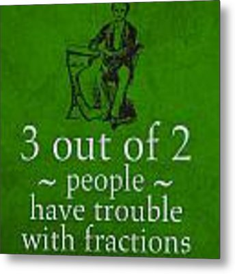 3 Out Of 2 People Have Trouble With Fractions Humor Poster Metal Print
